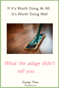 If It's Worth Doing At All, It's Worth Doing Well: What the Adage Didn't Tell You
