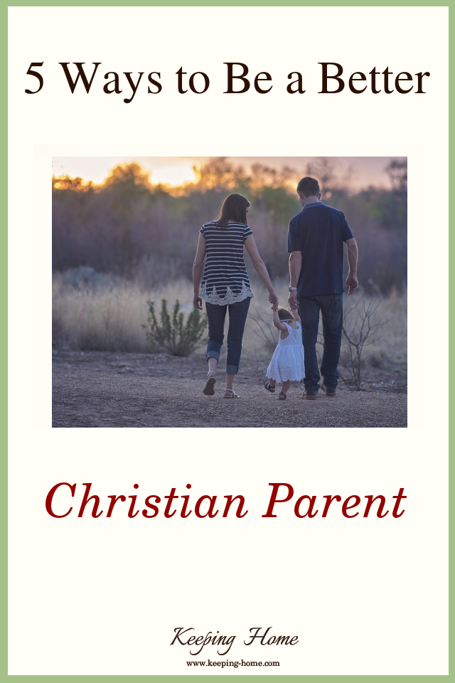 Five Ways to Be a Better Christian Parent