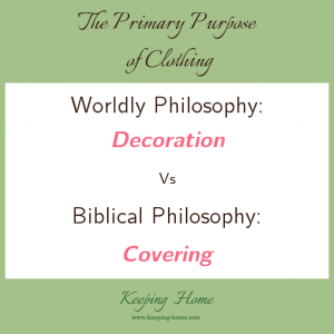 The primary purpose of clothing. Worldly philosophy: decoration. Biblical philosophy: covering.