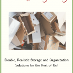 Real Life Organizing: doable, realistic storage and organization solutions for the rest of us
