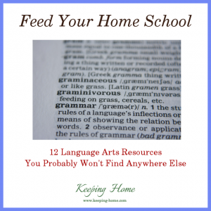 Feed Your Homeschool: 12 Language Arts Resources You Probably Won't Find Anywhere Else