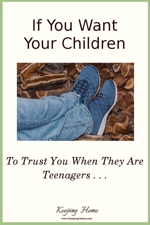 If You Want Your Children to Trust You When They Are Teenagers