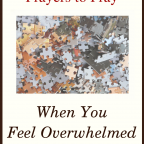 5 Prayers to Pray When You Feel Overwhelmed