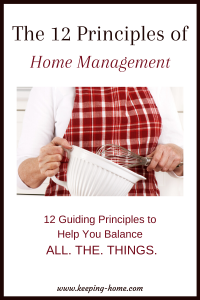 The 12 Principles of Home Management: 12 Guiding Principles to Help You Balance All the Things